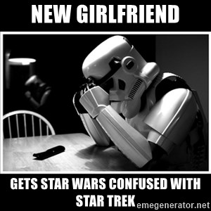 sad stormtrooper - New Girlfriend Gets Star Wars confused with Star Trek
