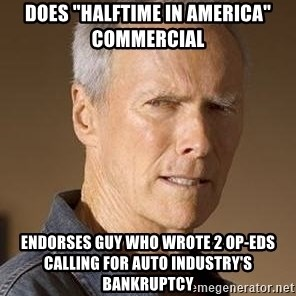 """Clint Eastwood - Does """"halftime in america"""" commercial endorses guy who wrote 2 op-eds calling for auto industry's bankruptcy"""