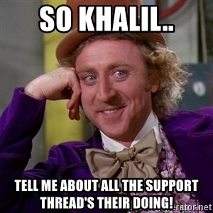 Willy Wonka - So Khalil.. tell me about all the support thread's their doing!
