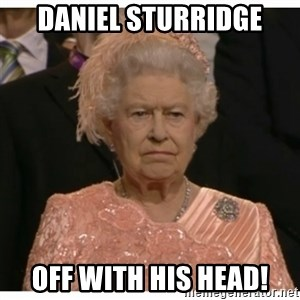 Unimpressed Queen - DANIEL STURRIDGE OFF WITH HIS HEAD!