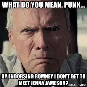 Racist Clint Eastwood - What do you mean, punk... By ENdorsing Romney I don't get to meet Jenna Jameson?