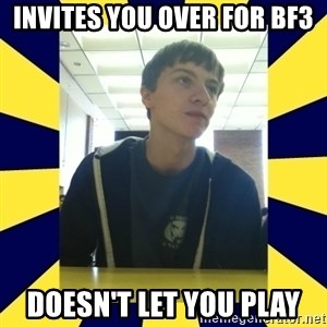 Backstabbing Billy - invites you over for bf3 doesn't let you play
