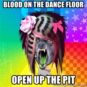 Insanity Scene Wolf - Blood on the dance floor Open up the pit