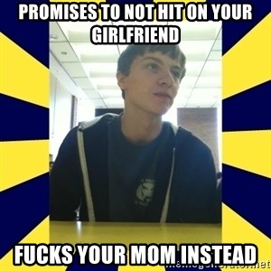 Backstabbing Billy - Promises to not hit on your girlfriend fucks your mom instead