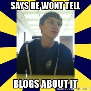 Backstabbing Billy - says he wont tell blogs about it