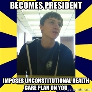 Backstabbing Billy - becomes president imposes unconstitutional health care plan on you