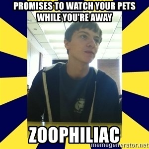 Backstabbing Billy - promises to watch your pets while you're away zoophiliac