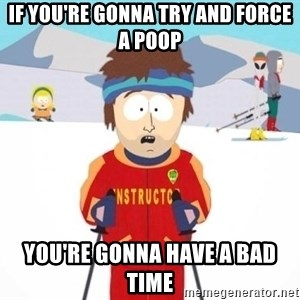 South Park Ski Teacher - If you're gonna try and force a poop you're gonna have a bad time