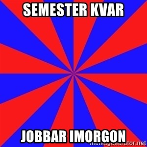 background picture - Semester kvar jobbar imorgon