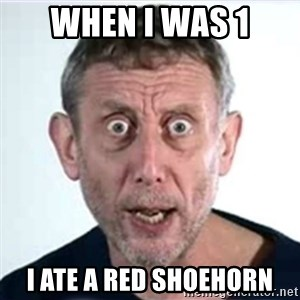 Michael Rosen  - when i was 1 i ate a red shoehorn