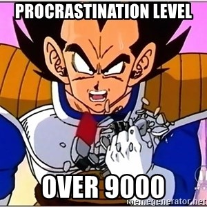 Over 9000 - procrastination level over 9000