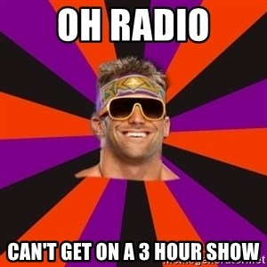 Oh Zack Ryder - Oh radio Can't get on a 3 hour show