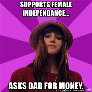 Feministka - supports female independance... asks dad for money.