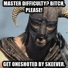 Skyrim Meme Generator - MaSTER DIFFICULTY? bITCH, PLEASE! gET ONESHOTED BY SKEEVER.