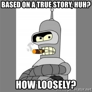 Futurama - Bender Bending Rodriguez - based on a true story, huh? how loosely?
