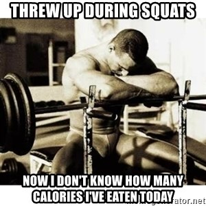Sad Bodybuilder - Threw up during squats  Now I don't know how many calories I've eaten today