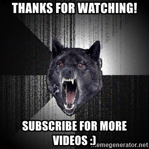Insanity Wolf - thanks for watching! subscribe for more videos :)