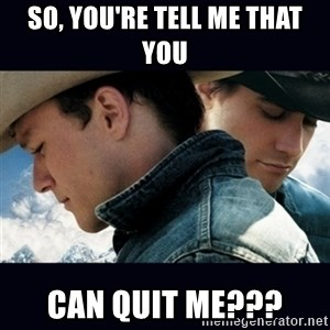 Can't Quit You - So, you're tell me that you can quit me???