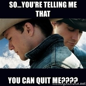 Can't Quit You - So...you're telling me that you can quit me????