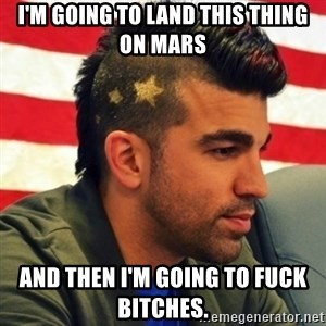 Nasa Mohawk Guy - I'm going to land this thing on mars and then i'm going to fuck bitches.