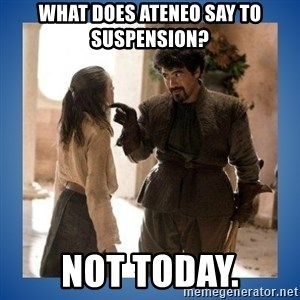 Not Today Syrio - What does ateneo say to suspension? not today.