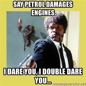 Jules Winnfield - Say petrol damages engines i dare you, i double dare you...
