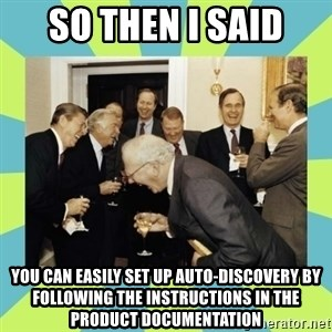 reagan white house laughing - so then i said You can easily set up auto-discovery by following the instructions in the product documentation