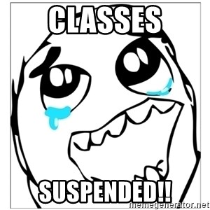Epic win - classes suspended!!