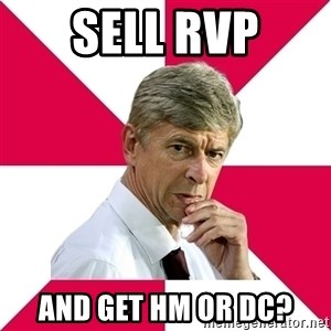 wengerrrrr - sell rvp and get hm or dc?