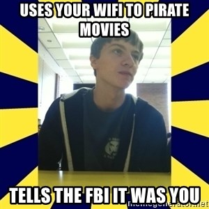 Backstabbing Billy - uses your wifi to pirate movies tells the fbi it was you