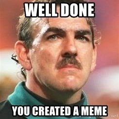 Neville Southall - WELL DONE YOU CREATED A MEME