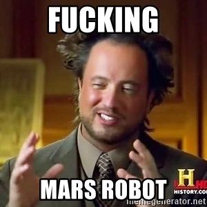Ancient Aliens - fucking mars robot