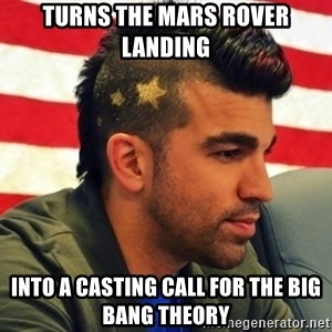 Nasa Mohawk Guy - Turns the MARS Rover Landing into a casting call for The Big Bang Theory