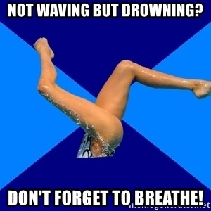 Ordinary synchronized swimmer - Not Waving bUt drowning? Don't forget to breathe!