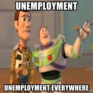 X, X Everywhere  - unemployment unemployment everywhere