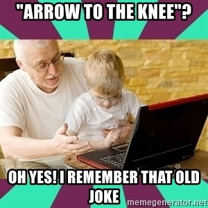 "Internet Guru Grandpa - ""arrow to the knee""? oh yes! i remember that old joke"