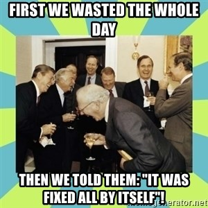 "reagan white house laughing - First we wasted the whole day Then we told them: ""it was fixed all by itself""!"