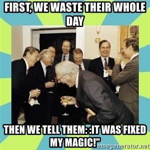 reagan white house laughing - First, we waste their whole day then we tell them: :it was fixed my magic!""