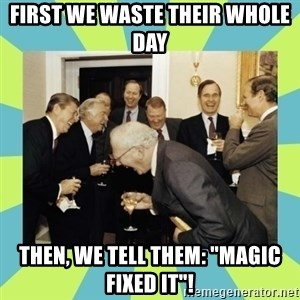 "reagan white house laughing - first we waste their whole day then, we tell them: ""magic fixed it""!"