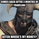 Skyrim Meme Generator - Comes back after 3 months of traveling  Bitch where's my money?