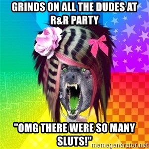 """Insanity Scene Wolf - Grinds on all the dudes at r&r party """"omg there were so many sluts!"""""""