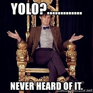 Hipster Doctor Who - Yolo?............. Never heard of it.
