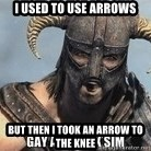 Skyrim Meme Generator - i used to use arrows but then i took an arrow to the knee