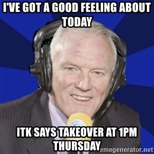 Optimistic Eddie Gray  - i've got a good feeling about today itk says takeover at 1pm thursday