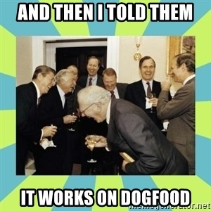 reagan white house laughing - And then I told them it works on dogfood