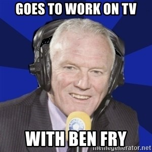 Optimistic Eddie Gray  - goes to work on tv with ben fry
