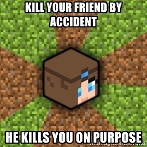 Minecraft Logic - kill your friend by accident he kills you on purpose