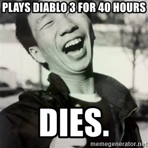 Troll Asian - PLAYS dIABLO 3 FOR 40 HOURS dies.