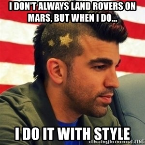 Nasa Mohawk Guy - i don't always land rovers on mars, but when i do... i do it with style