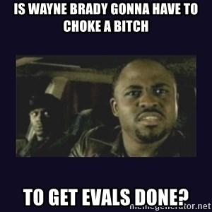 Wayne Brady - is wayne brady gonna have to choke a bitch to get evals done?